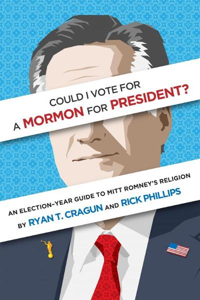 Could I Vote for a Mormon for President? An Election-Year Guide to Mitt Romney's Religion By: Ryan T. Cragun