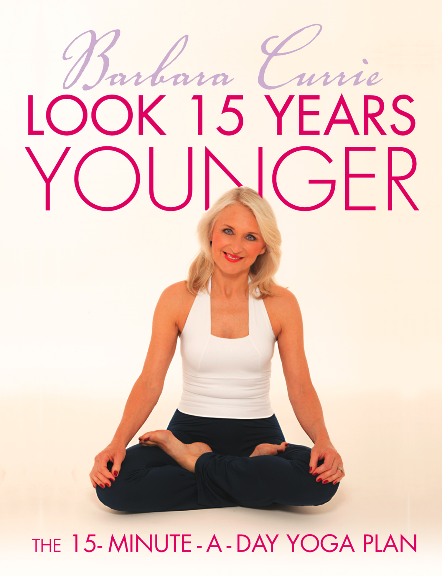 Look 15 Years Younger: The 15-Minute-a-Day Yoga Plan