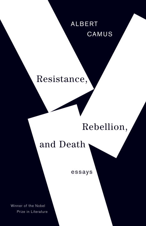 Resistance, Rebellion, and Death By: Albert Camus