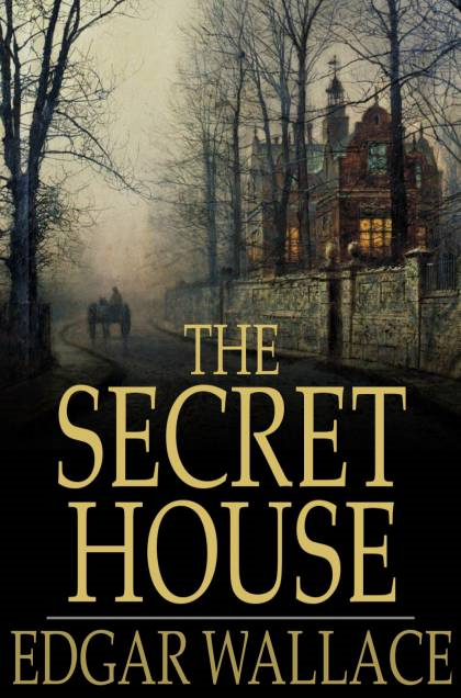 The Secret House By: Edgar Wallace