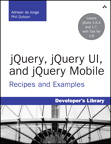 jQuery, jQuery UI, and jQuery Mobile: Recipes and Examples By: Adriaan de Jonge,Phil Dutson
