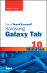 Sams Teach Yourself Samsung GALAXY Tab in 10 Minutes By: James F. Kelly