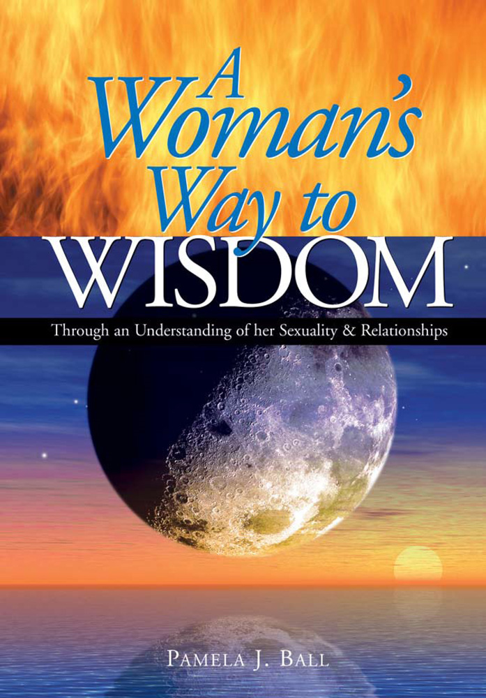 A Woman's Way to Wisdom By: Pamela J. Ball