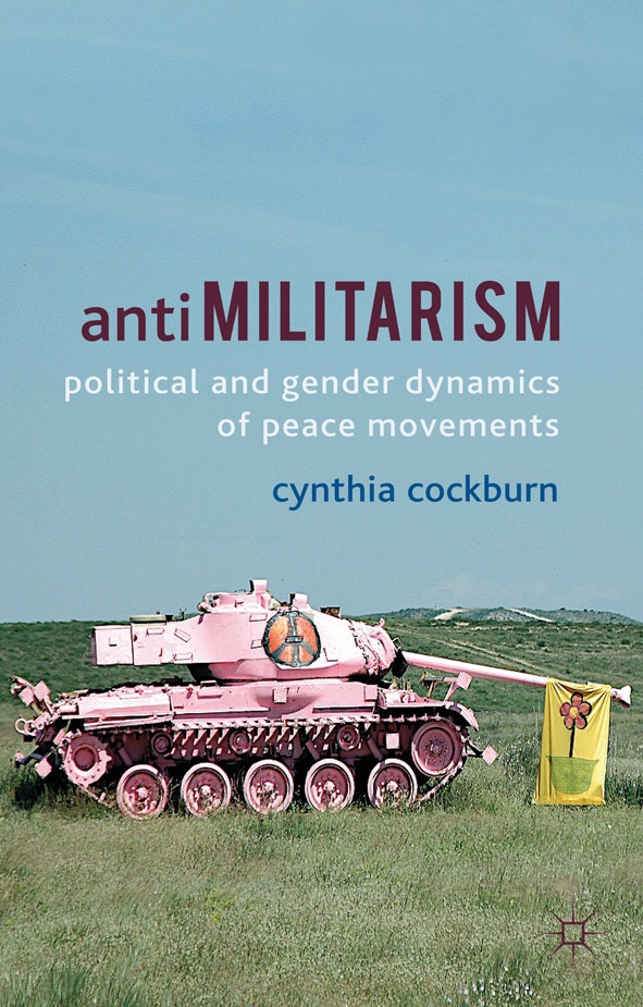 Antimilitarism Political and Gender Dynamics of Peace Movements