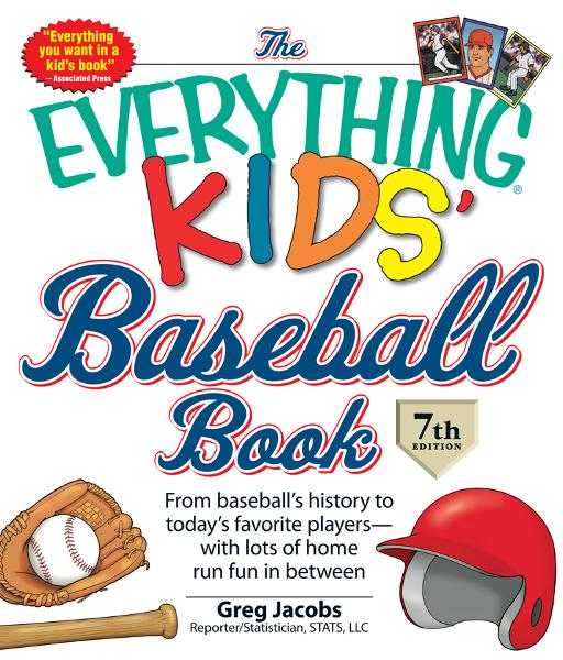 The Everything KIDS' Baseball Book, 7th Edition: From  baseball's history to today's favorite players—with lots of home run fun in between