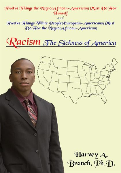 Racism The Sickness of America By: Harvey A. Branch, Ph.D.