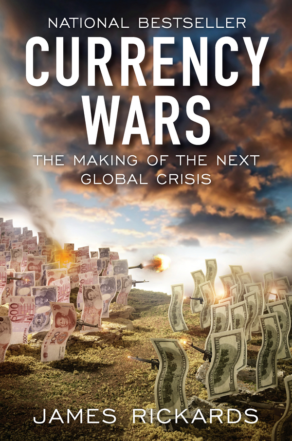 Currency Wars: The Making of the Next Global Crisis By: James Rickards