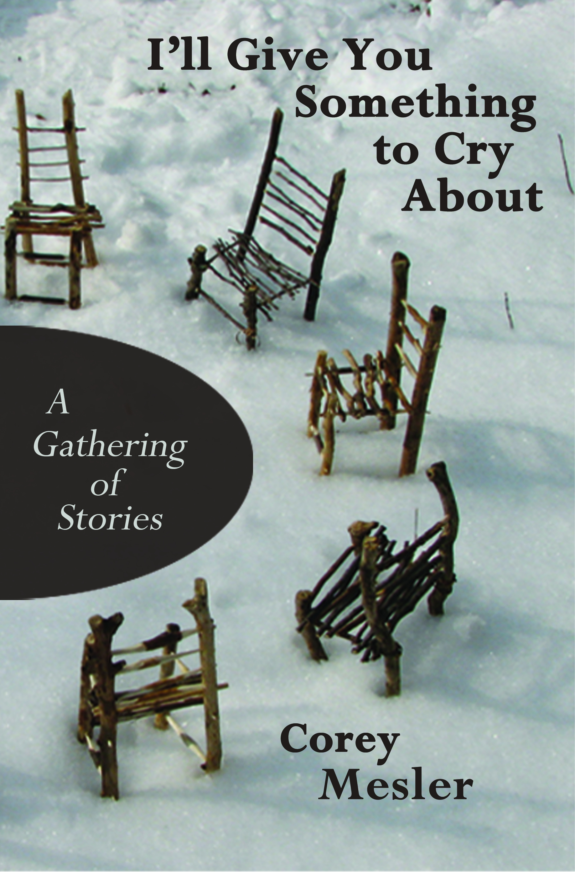I'll Give You Something to Cry About: A Gathering of Stories