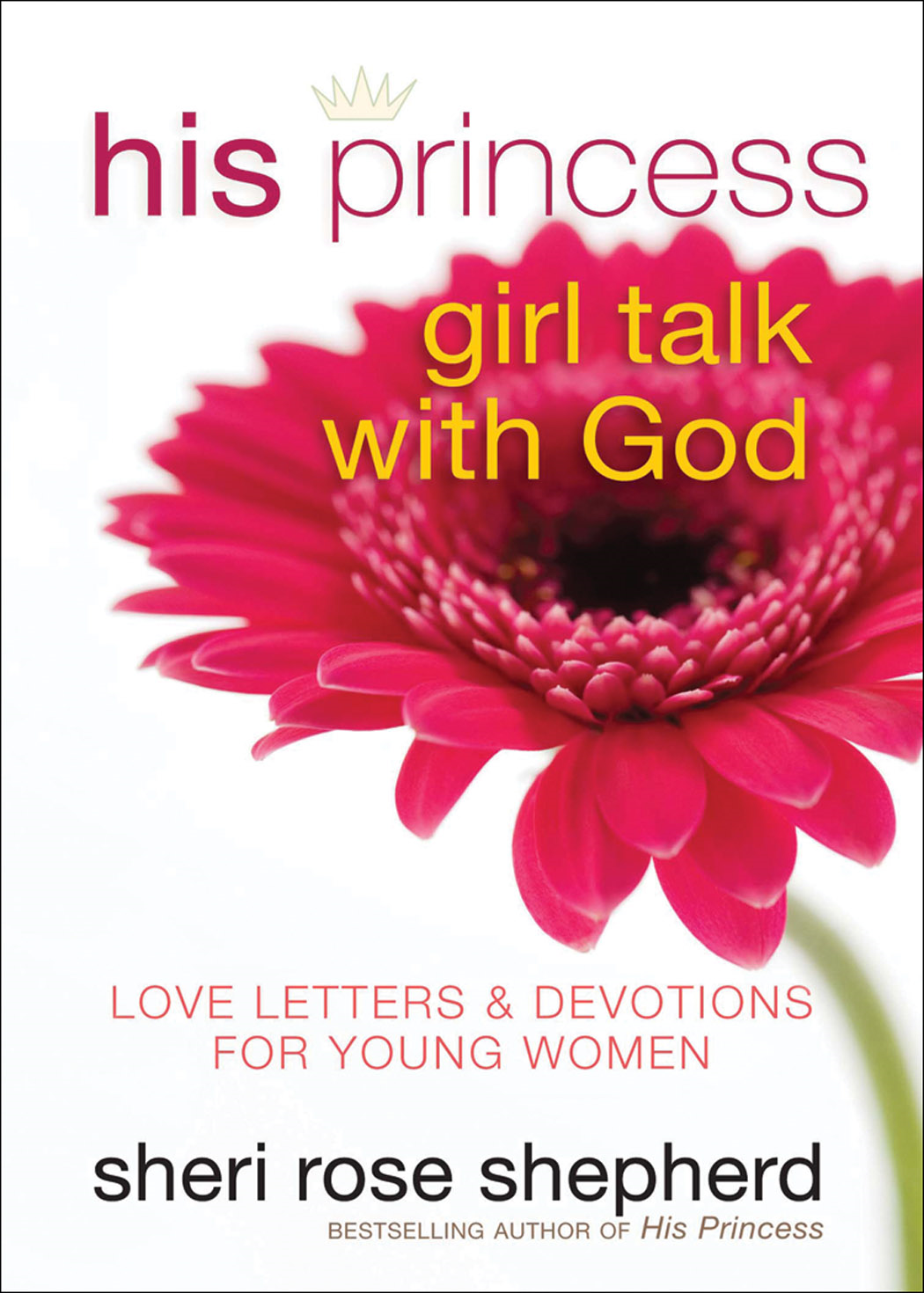 His Princess Girl Talk with God By: Sheri Rose Shepherd
