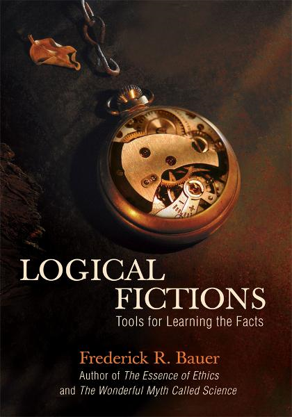 LOGICAL FICTIONS By: Frederick Bauer
