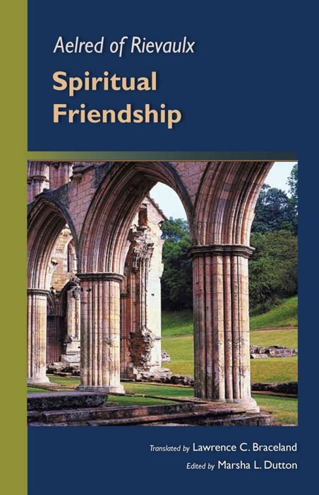 Aelred Of Rievaulx: Spiritual Friendship