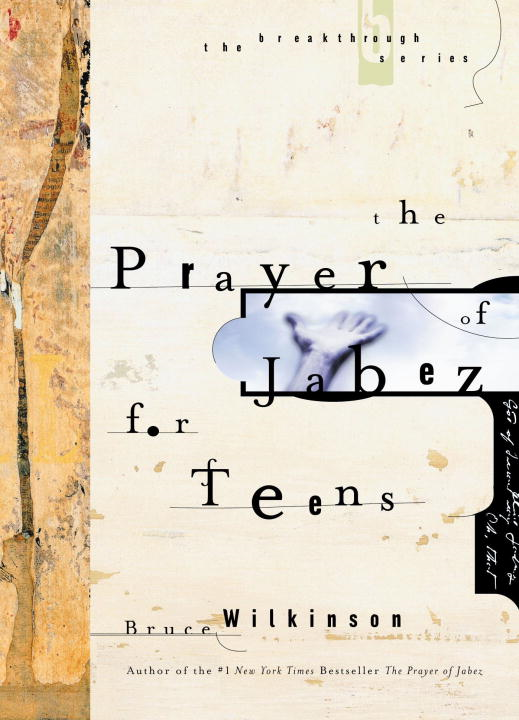 The Prayer of Jabez for Teens By: Bruce Wilkinson