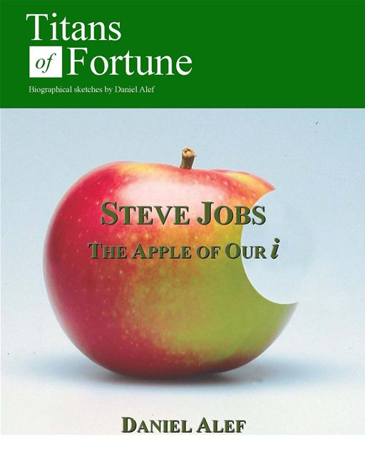 Steve Jobs: The Apple of Our i By: Daniel Alef