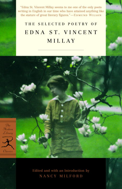 The Selected Poetry of Edna St. Vincent Millay By: Edna St. Vincent Millay