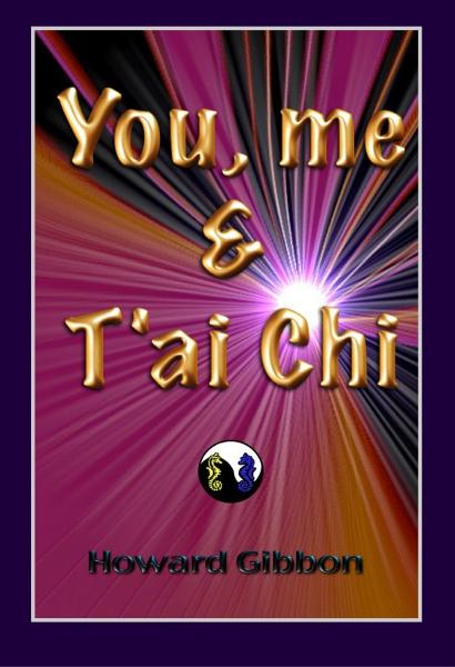 You Me & Tai Chi By: Howard Gibbon