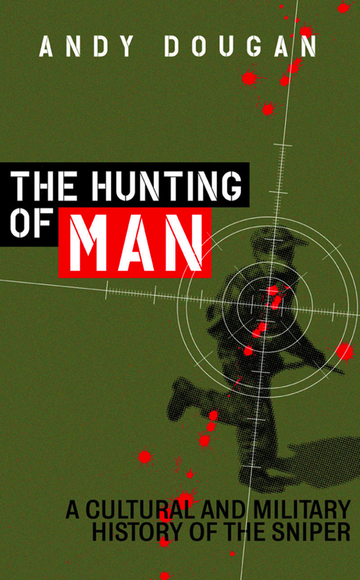 The Hunting of Man: A History of the Sniper