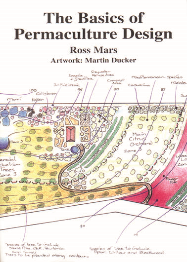 The Basics of Permaculture Design By: Ross Mars