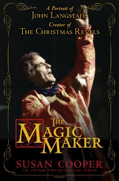 The Magic Maker: A Portrait of John Langstaff, Creator of the Christmas Revels By: Susan Cooper