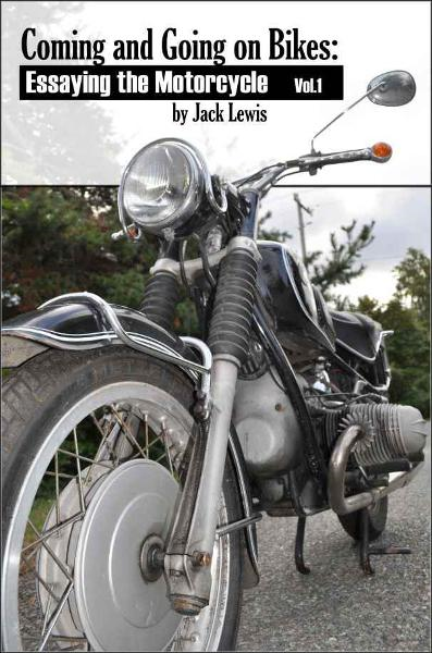 Coming and Going on Bikes: Essaying the Motorcycle By: Jack Lewis