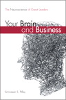 Your Brain and Business: The Neuroscience of Great Leaders By: Srinivasan S. Pillay M.D.