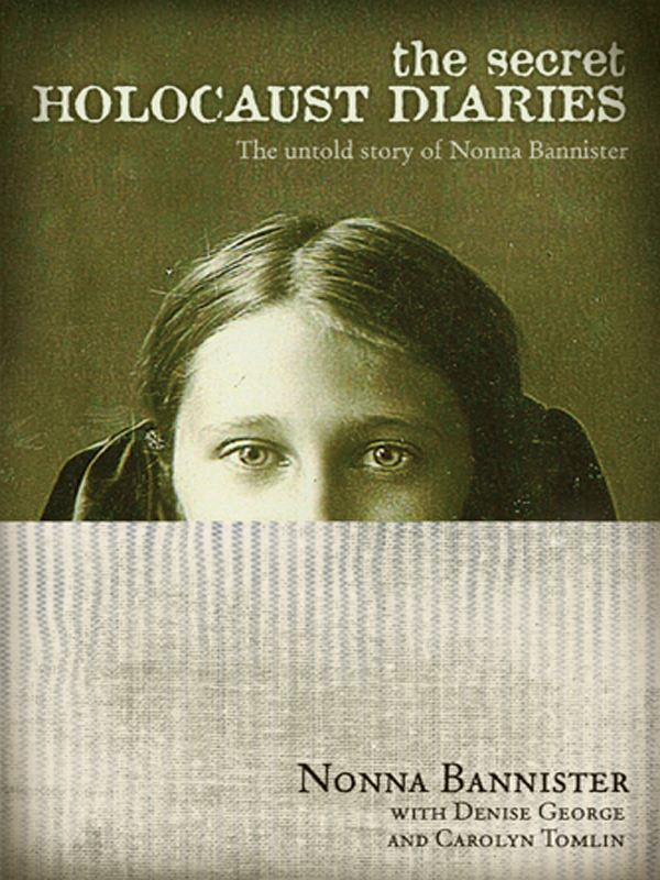 The Secret Holocaust Diaries: The Untold Story of Nonna Bannister By: Carolyn Tomlin,Denise George,Nonna Bannister