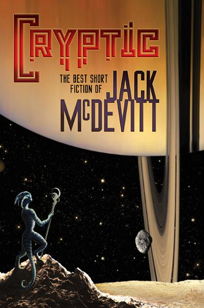 Cryptic: The Best Short Fiction of Jack McDevitt By: Jack McDevitt