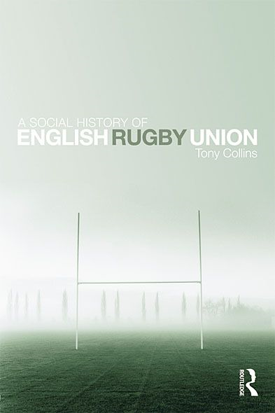 A Social History of English Rugby Union By: Tony Collins