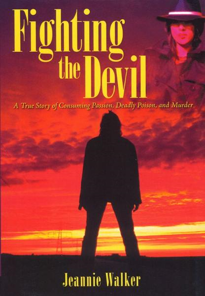 Fighting the Devil- A True Story of Consuming Passion, Deadly Poison, and Murder By: Jeannie Walker