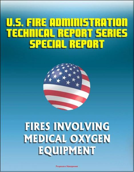 U.S. Fire Administration Technical Report Series Special Report: Fires Involving Medical Oxygen Equipment