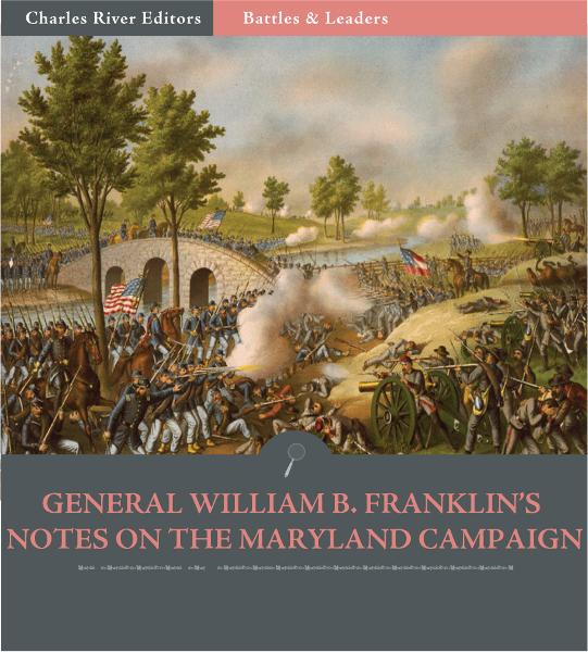Battles & Leaders of the Civil War: General William B. Franklins Notes of the Maryland Campaign