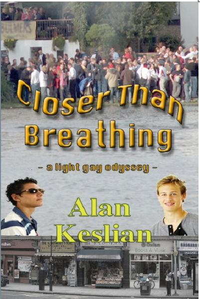 Closer Than Breathing: A Light Gay Odyssey By: Alan Keslian