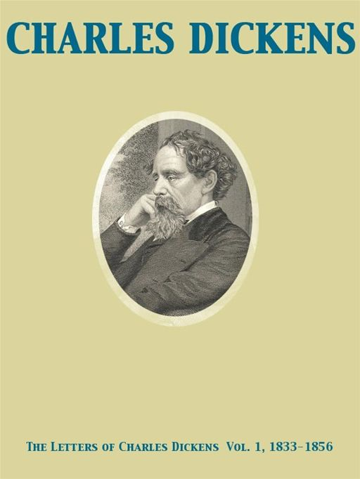 The Letters of Charles Dickens  Vol. 1, 1833-1856 By: Charles Dickens,Georgina Hogarth,Mamie Dickens