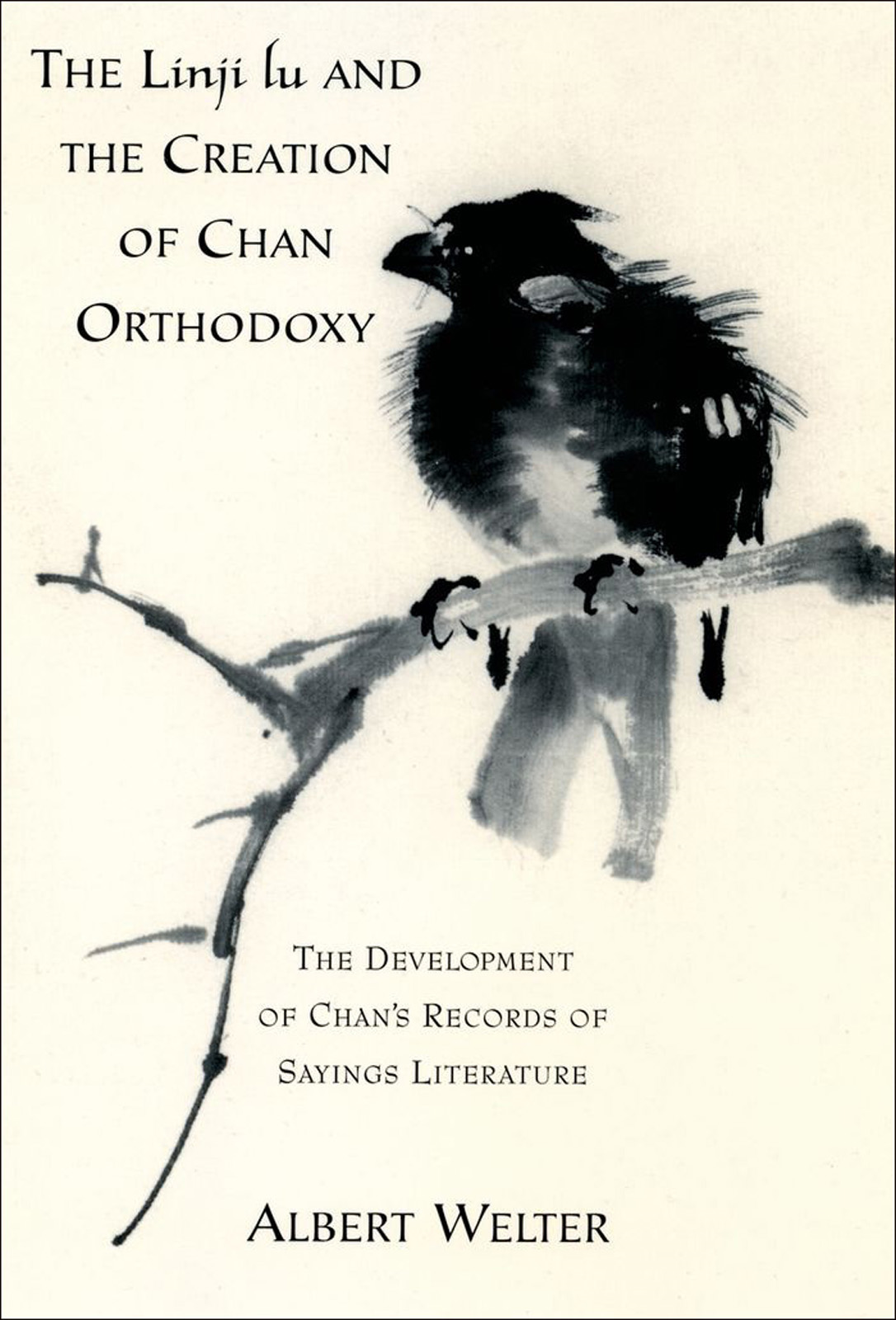 The Linji Lu and the Creation of Chan Orthodoxy: The Development of Chan's Records of Sayings Literature