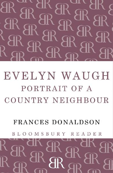 Evelyn Waugh: Portrait of a Country Neighbour By: Frances Donaldson