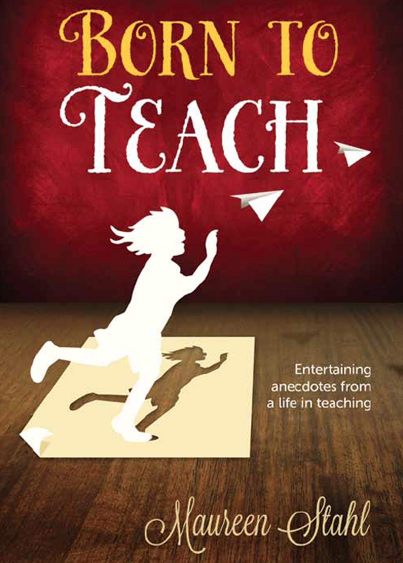 Born to Teach By: Maureen Stahl