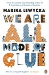 We Are All Made Of Glue: