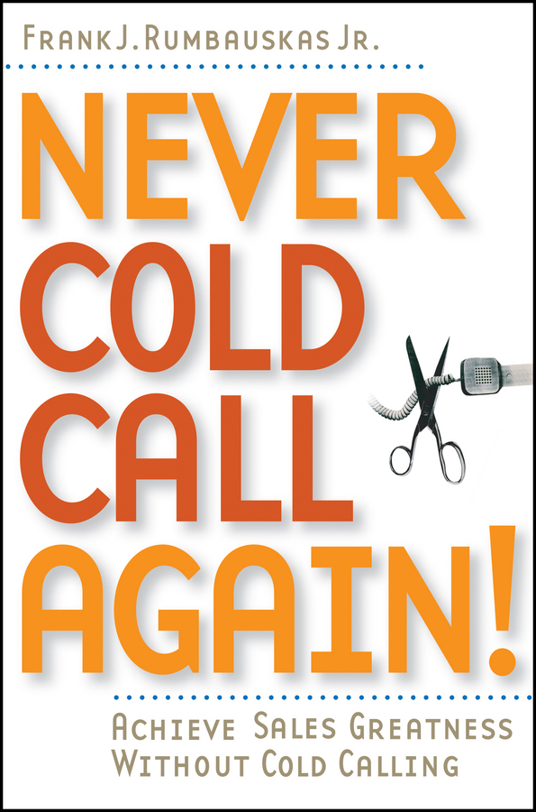 Never Cold Call Again By: Frank J. Rumbauskas Jr.