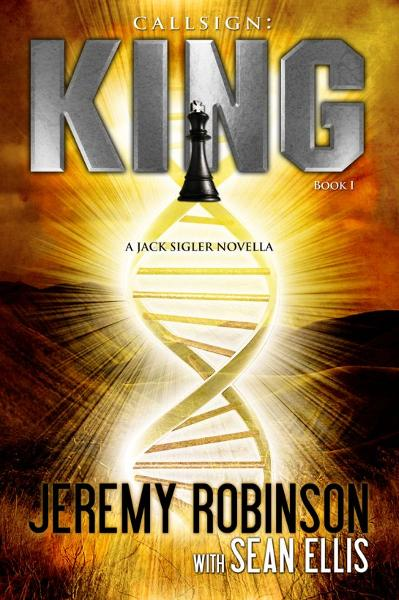 Callsign: King - Book I (A Jack Sigler - Chess Team Thriller) By: Jeremy Robinson