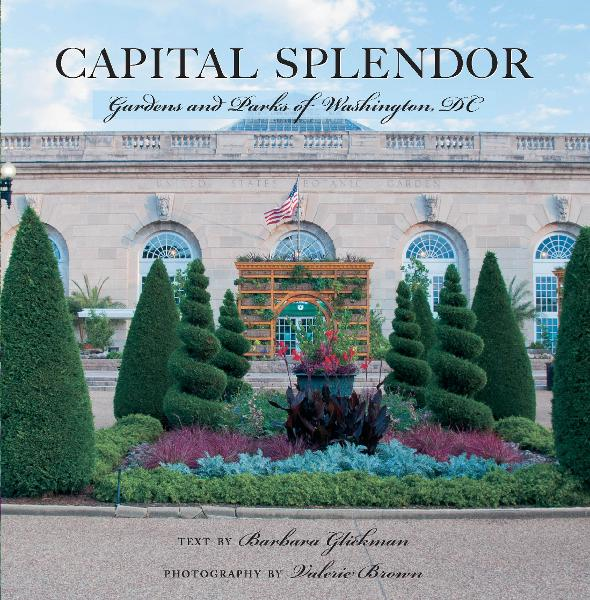 Capital Splendor: Parks & Gardens of Washington, D.C. By: Barbara Glickman,Valerie Brown