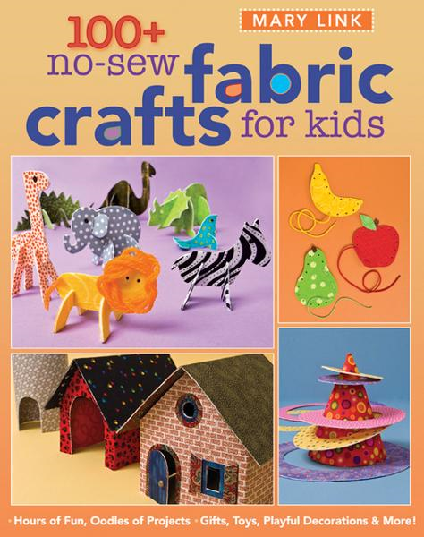 100+ No-Sew Fabric Crafts For Kids: Hou