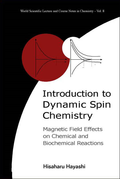 INTRODUCTION TO DYNAMIC SPIN CHEMISTRY: MAGNETIC FIELD EFFECTS ON CHEMICAL AND BIOCHEMICAL REACTIONS By: HAYASHI HISAHARU