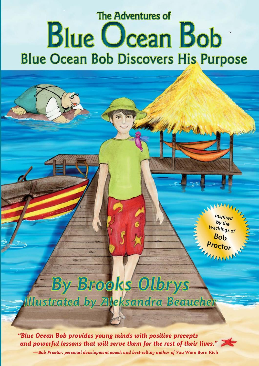 The Adventures of Blue Ocean Bob: Blue Ocean Bob Discovers His Purpose By: Brooks Olbrys
