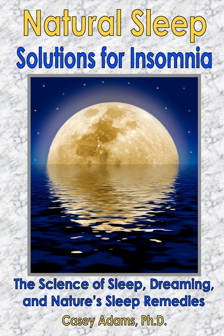 Natural Sleep Solutions for Insomnia: The Science of Sleep, Dreaming, and Natures Sleep Remedies