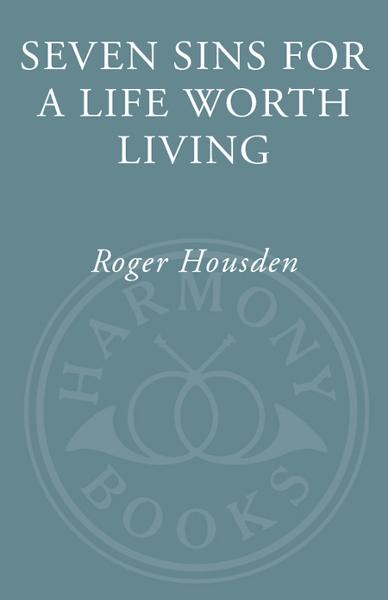 Seven Sins for a Life Worth Living By: Roger Housden