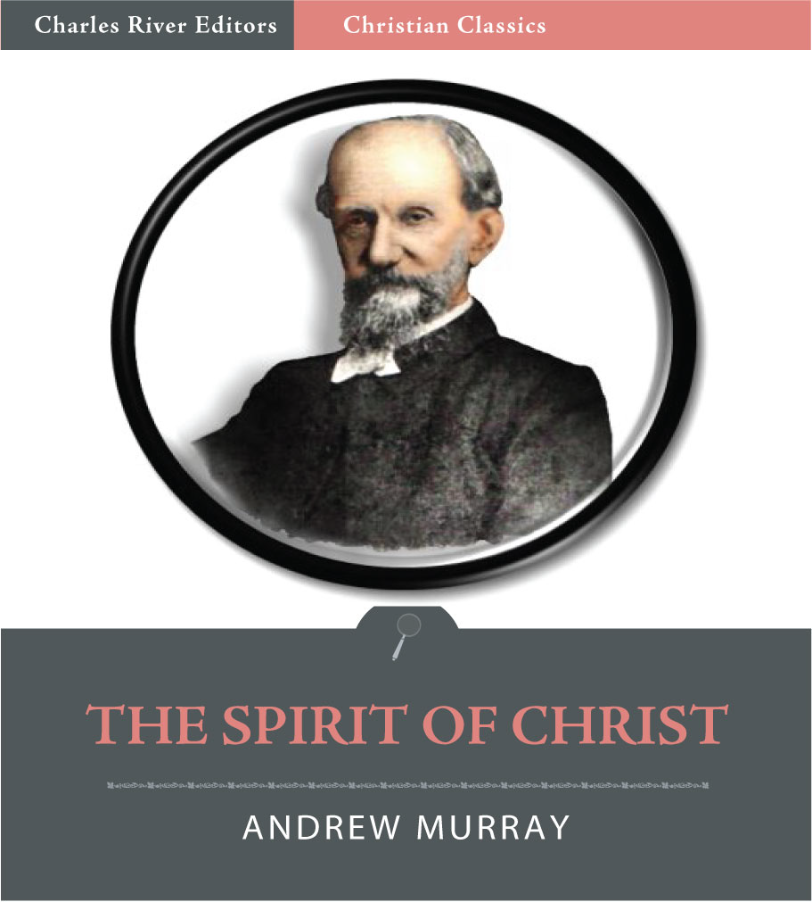 The Spirit of Christ (Illustrated Edition) By: Andrew Murray