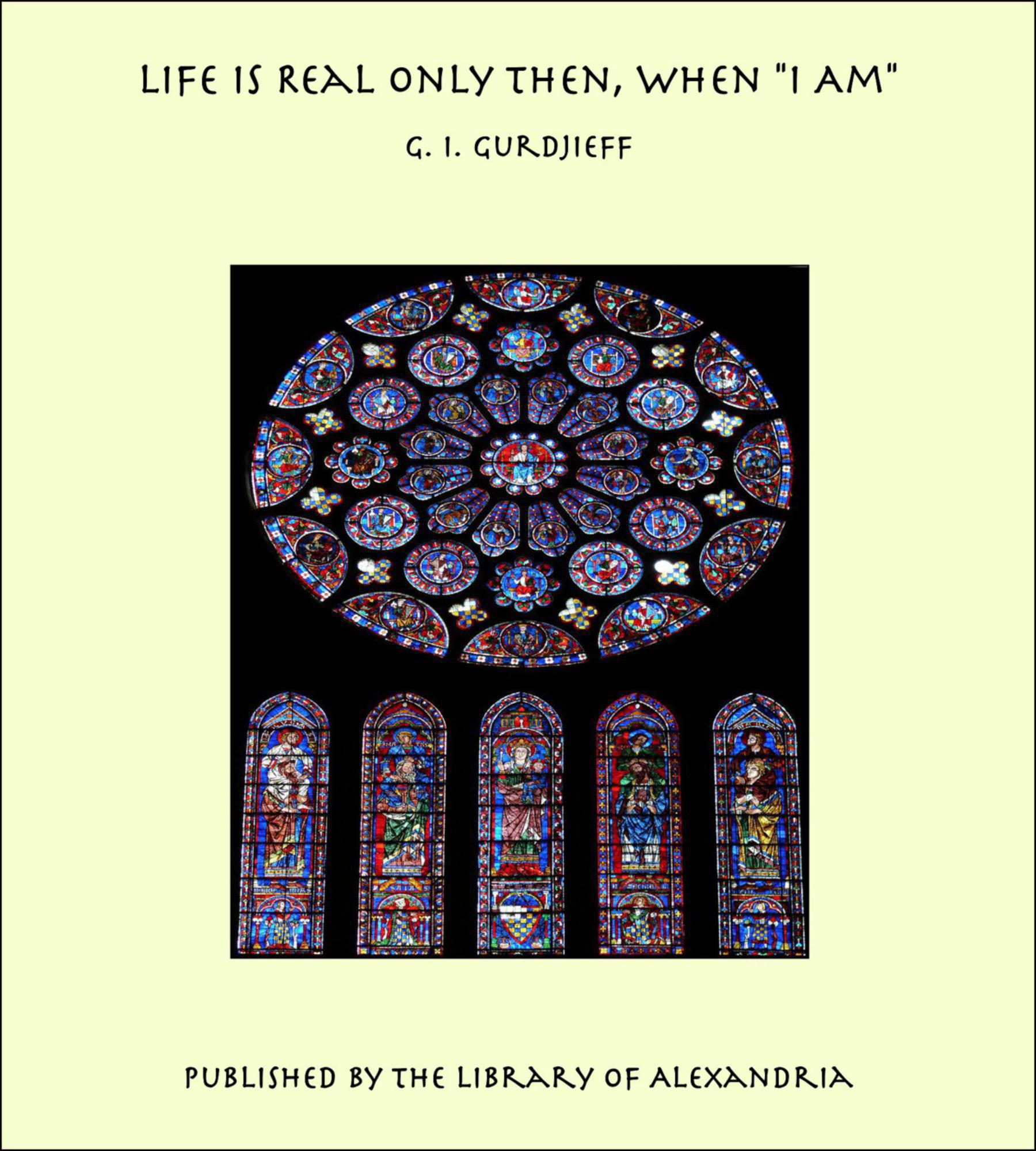 "Life Is Real Only Then, When ""I Am"" By: G. I. Gurdjieff"