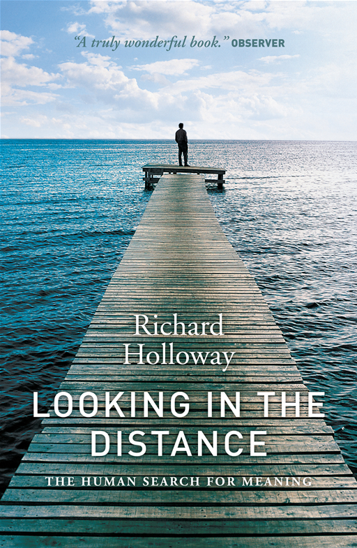 Looking In the Distance: The Human Seach for Meaning By: Richard Holloway