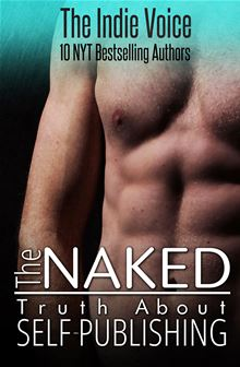 The Naked Truth About Self-Publishing By: Colleen Gleason,Debra Holland,Tina Folsom