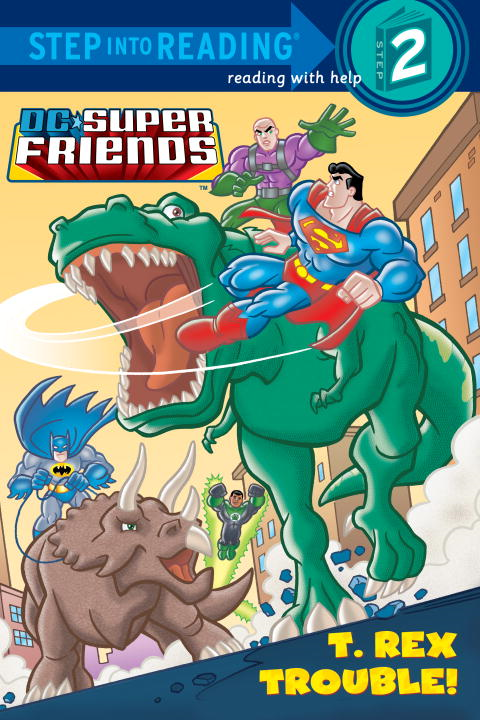 T. Rex Trouble! (DC Super Friends) By: Billy Wrecks,Random House