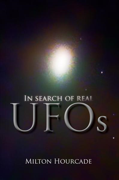 In Search of Real UFOs By: Milton Hourcade
